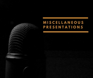 Miscellaneous Presentations