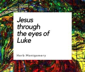 Jesus through the eyes of Luke