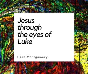 Jesus through the eyes of Luke