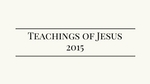 Teachings of Jesus 2015