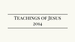 Teachings of Jesus 2014